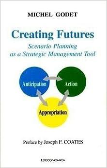 Creating Futures: Scenario Planning as a Strategic Management Tool