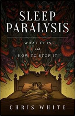Book [(Sleep Paralysis : What It Is and How to Stop It)] [By (author) Chris White] published on (February, 2014)