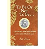 [(To be or Not to be: And Everything Else You Should Know from Shakespeare)] [Author: Liz Evers] published on (October, 2010)