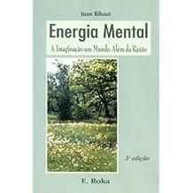 Energia Mental. A Imaginação um Mundo Além da Razão