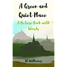 A Green and Quiet Place: A Picture Book with Words