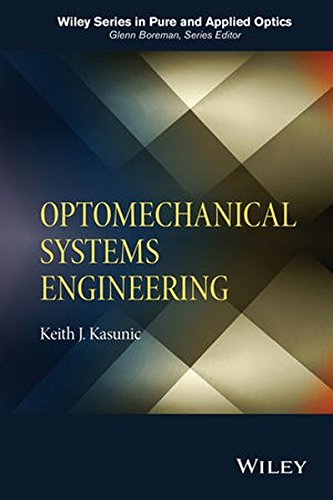 Optomechanical Systems Engineering  Wiley Series In Pure And Applied Optics