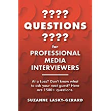 ???? QUESTIONS ???? for PROFESSIONAL MEDIA INTERVIEWERS: At a Loss? Don't know what to ask your next guest?   Here are 1500+ questions.