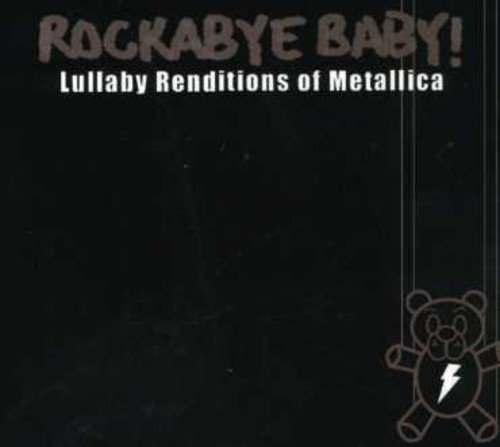 - Rockabye Baby! Lullaby Renditions of Metallica