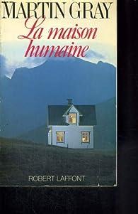 La maison humaine par Martin Gray