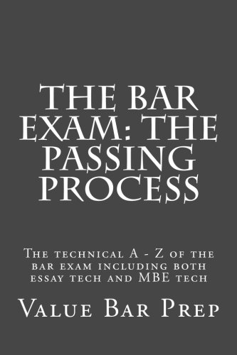 The Bar Exam: The Passing Process: The technical A - Z of the bar exam including both essay tech and MBE tech