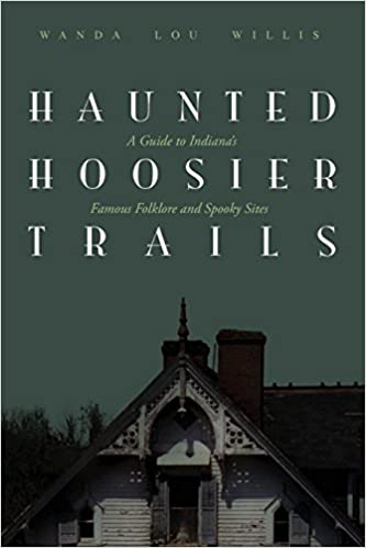 Haunted Hoosier Trails: A Guide to Indiana's Famous Folklore Spooky Sites Paperback – March 1, 2002 by Wanda Lou Willis  (Author)
