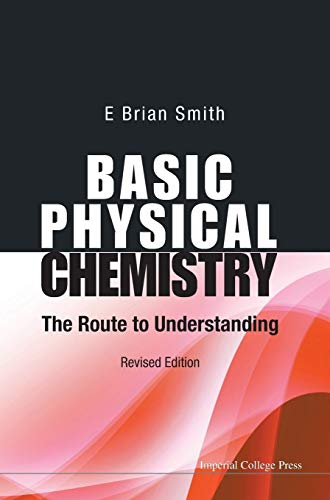 BASIC PHYSICAL CHEMISTRY: THE ROUTE TO UNDERSTANDING (REVISED EDITION)