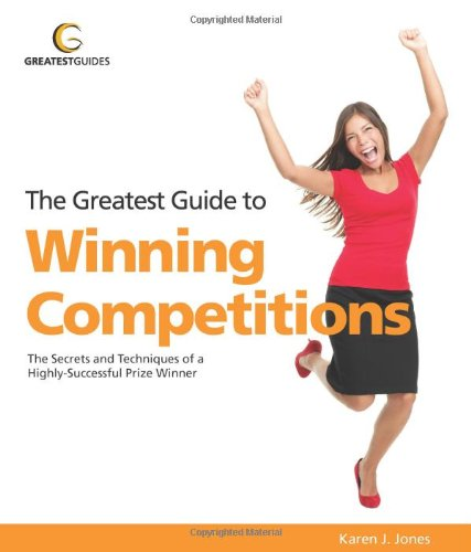 Greatest Guide to Winning Competitions: The Secrets and Techniques of a Highly-successful Prize Winner (Greatest Guides)