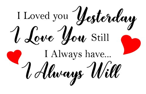 Love Vinyl Sticker - I Loved you Yesterday I love you still I always have I always will wall art sayings vinyl Sticker Décor Decal