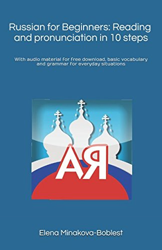 Russian for Beginners: Reading and pronunciation in 10 steps.: With audio material for free download, basic vocabulary and grammar for everyday situations by Independently published