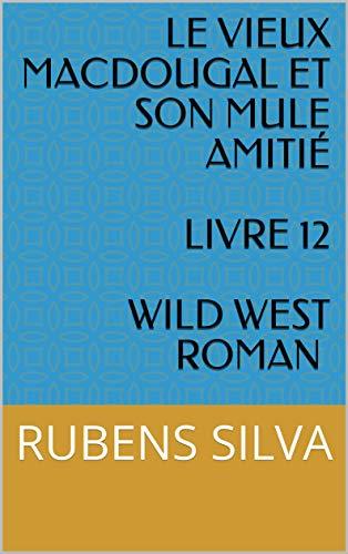Amazon Com Le Vieux Macdougal Et Son Mule Amitie Livre 12