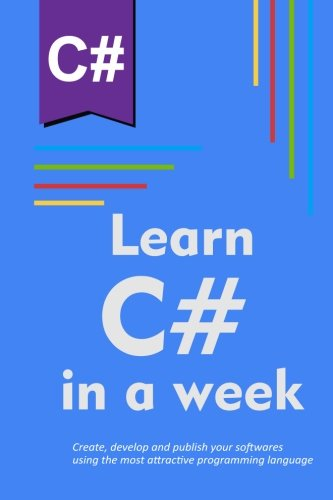 Learn C# in a week: Create, develop and publish your softwares using the most attractive programming language