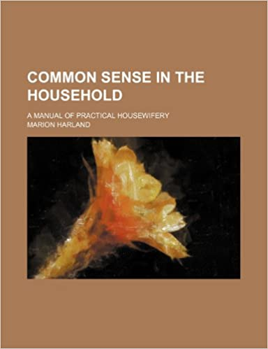 Common Sense in the Household; A Manual of Practical Housewifery