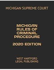 MICHIGAN RULES OF CRIMINAL PROCEDURE 2020 EDITION: WEST HARTFORD LEGAL PUBLISHING