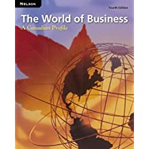 The World of Business: A Canadian Profile: Student Text, Fourth Edition