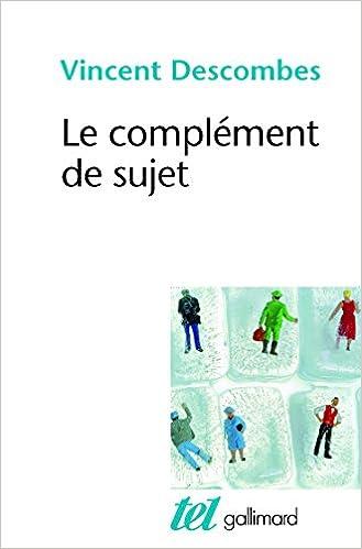 Le complément de sujet: Enquête sur le fait dagir de soi-même Tel: Amazon.es: Vincent Descombes: Libros en idiomas extranjeros