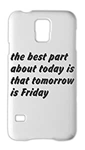 the best part about today is that tomorrow is Friday Samsung Galaxy S5 Plastic Case