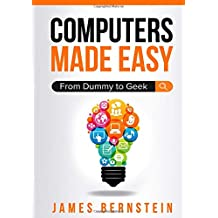 Computers Made Easy: From Dummy To Geek