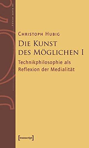 Die Kunst des Möglichen I: Grundlinien einer dialektischen Philosophie der Technik Band 1: Technikphilosophie als Reflexion der Medialität (Edition panta rei)
