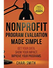 Nonprofit Program Evaluation Made Simple: Get your Data. Show your Impact. Improve your Programs.
