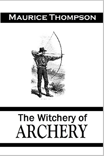 The Witchery of Archery:  A Complete Manual of Archery (1878) by [Thompson, Maurice]