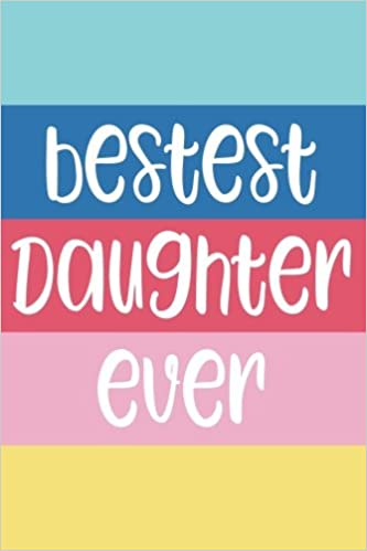 Amazon.com: Bestest Daughter Ever: 6x9 Lined Personalized Writing ...