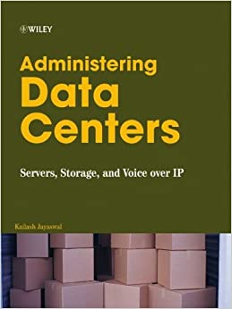 Administering Data Centers: Servers, Storage, and Voice over IP ...
