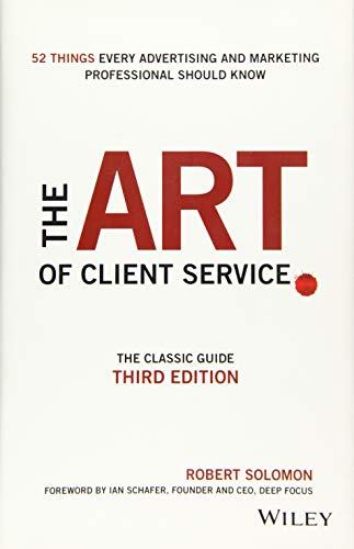 The Art of Client Service: The Classic Guide, Updated for Today's Marketers and Advertisers -