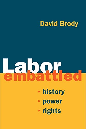 Labor Embattled: History, Power, Rights (Working Class in American History)