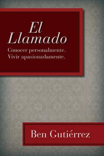 El Llamado: Conocer personalmente. Vivir apasionadamente. (Spanish Edition)