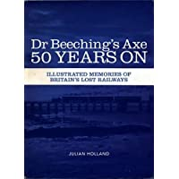 Dr Beeching's Axe 50 Years On: Memories of Britain's Lost Railways