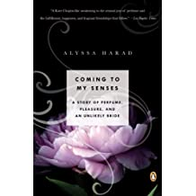 Coming to My Senses: A Story of Perfume, Pleasure, and an Unlikely Bride