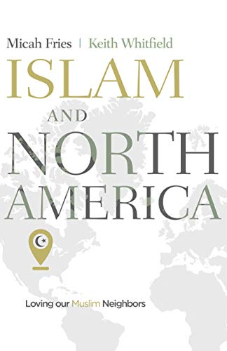 Islam and North America: Loving our Muslim Neighbors