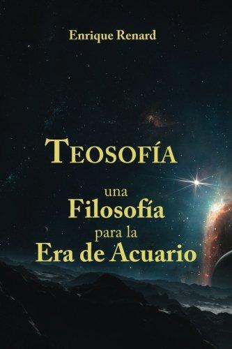 Teosofia: Teosofia, una filosofia para la Era del Acuario (Spanish Edition) [Enrique Renard] (Tapa Blanda)