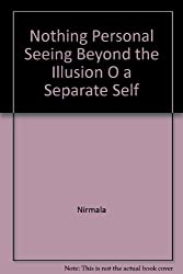 Nothing Personal Seeing Beyond the Illusion O a Separate Self