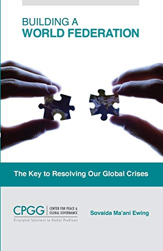 Global Key - Building a World Federation: The Key to Resolving Our Global Crises