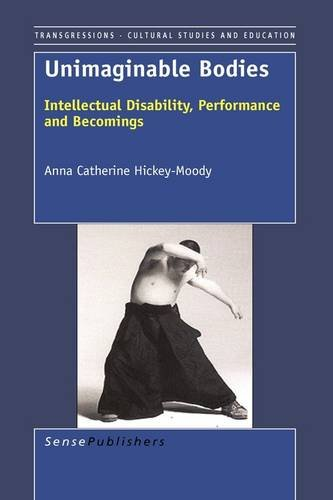 Download Unimaginable Bodies: Intellectual Disability, Performance and Becomings (Transgressions: Cultural Studies and Education) pdf epub