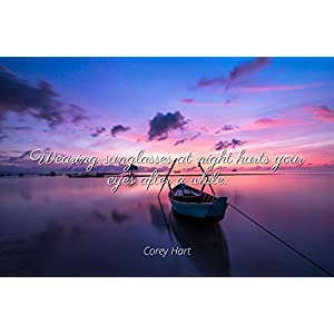 Home Comforts Corey Hart - Famous Quotes Laminated POSTER PRINT 17X11 - Wearing sunglasses at night hurts your eyes after a while.
