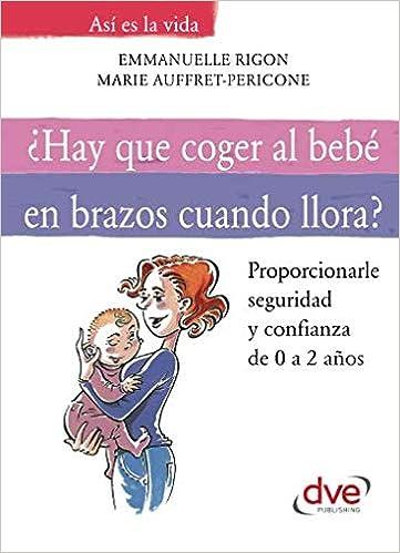 Hay que coger al bebé en brazos cuando llora? (Spanish ...