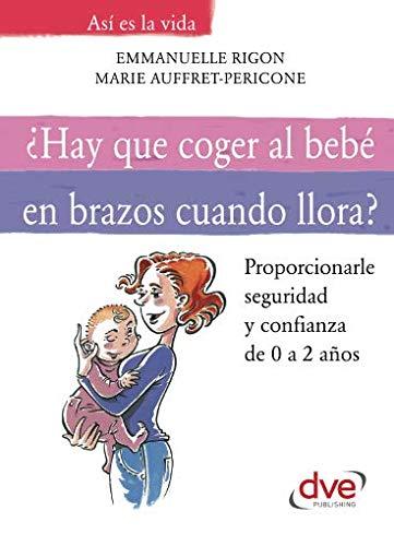 Hay que coger al bebé en brazos cuando llora?: Amazon.es ...