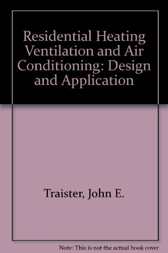 Residential Heating, Ventilating, and Air Conditioning: Design and Application