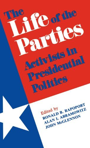 The Life of the Parties: Activists in Presidential Politics by Ronald B. Rapoport (1986-02-28)