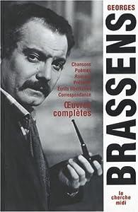 Oeuvres complètes : Chansons, poèmes, romans, préfaces, écrits libertaires, correspondance par Georges Brassens