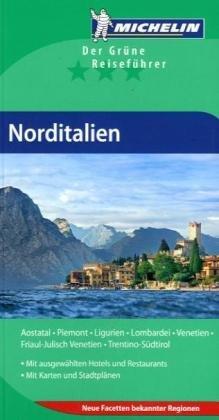 Norditalien: Aostatal, Friaul Julisch-Venetien, Ligurien, Lombardei, Piemont, Trentino-Südtirol, Venetien (GUIDES VERTS/GROEN MICHELIN)