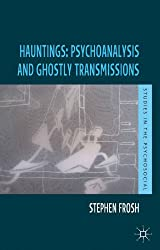 Hauntings: Psychoanalysis and Ghostly Transmissions (Studies in the Psychosocial)