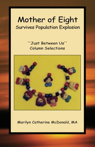 """Download Mother of Eight Survives Population Explosion: """"Just Between Us"""" Column Selections pdf"""