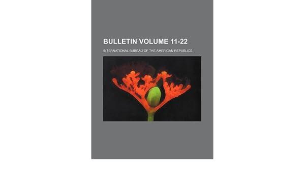 Bulletin Volume 11-22: International Bureau of Republics: 9781130340129: Amazon.com: Books