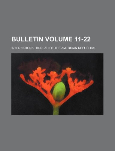 Bulletin Volume 11-22: International Bureau of Republics: 9781130340129: Amazon.com: Books