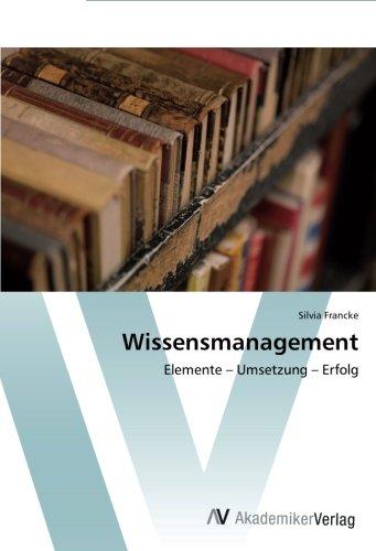 Wissensmanagement: Elemente – Umsetzung – Erfolg (German Edition) PDF
